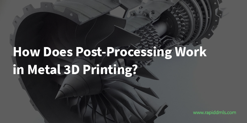 metal-3D-printing-post-processing