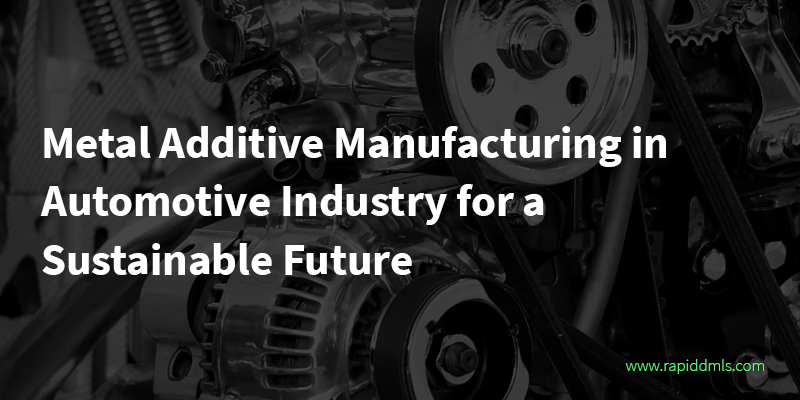 Metal-Additive-Manufacturing-in-Automotive-Industry-for-a-Sustainable-Future-thumbnail